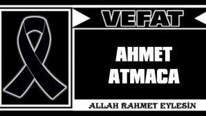 AHMET ATMACA VEFAT ETTİ