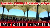 """""""HALK PAZARI, 1 HAFTA SÜREYLE GEÇİCİ OLARAK KAPATILDI"""""""