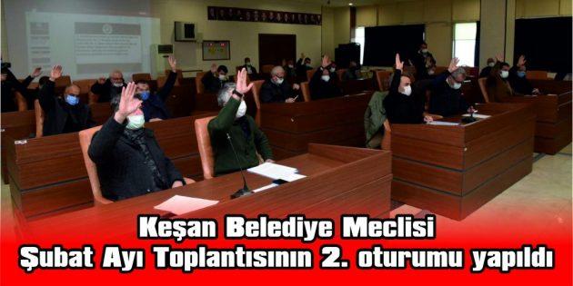 KEŞAN BELEDİYE MECLİSİ ŞUBAT AYI TOPLANTISI 2. OTURUMU YAPILDI