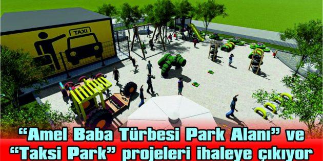 """""""AMEL BABA TÜRBESİ PARK ALANI"""" VE """"TAKSİ PARK"""" PROJELERİ İHALEYE ÇIKIYOR"""