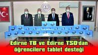 EDİRNE TB VE EDİRNE TSO'DAN ÖĞRENCİLERE TABLET DESTEĞİ