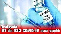 TRAKYA'DA 171 BİN 883 COVID-19 AŞISI YAPILDI,