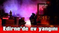 EDİRNE'DE EV YANGINI…