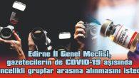 GAZETECİLERİN DE COVID-19 AŞISINDA ÖNCELİKLİ GRUPLAR ARASINA ALINMASI İSTENDİ