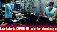 EDİRNE'DE FABRİKALARDA COVİD-19 TEDBİRLERİ SIK SIK DENETLENİYOR