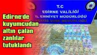 EDİRNE'DE KUYUMCUDAN ALTIN ÇALAN ZANLILAR TUTUKLANDI