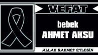 BEBEK AHMET AKSU VEFAT ETTİ
