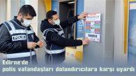 EDİRNE'DE POLİS VATANDAŞLARI DOLANDIRICILARA KARŞI UYARDI