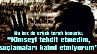 """""""UZAKLAŞTIRMA KARARINI HİÇ BİR ZAMAN İHLAL ETMEDİM"""""""