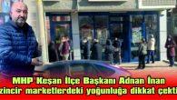 "ADNAN İNAN: ""ZİNCİR MARKETLERİ DE DİKKATE ALALIM"""