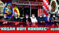 """""""KOŞAN BÜFE KOKOREÇ"""" açıldı"""