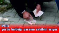 POLİS, YERDE BULDUĞU PARANIN SAHİBİNİ ARIYOR