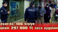 KEŞAN'DA 106 KİŞİYE TOPLAM 297.900 TL CEZA UYGULANDI
