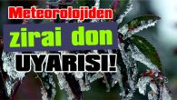 METEOROLOJİDEN, ZİRAİ DON UYARISI!