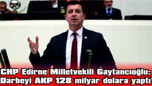 "GAYTANCIOĞLU: ""DARBEYİ AKP 128 MİLYAR DOLARA YAPTI"""