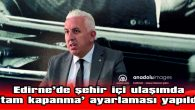 """EDİRNE'DE ŞEHİR İÇİ ULAŞIMDA """"TAM KAPANMA"""" AYARLAMASI YAPILDI"""