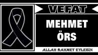 MEHMET ÖRS VEFAT ETTİ