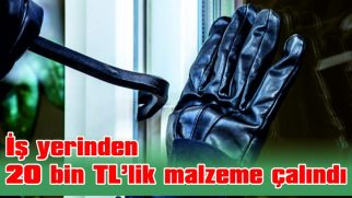 İŞ YERİNDEN 20 BİN TL'LİK MALZEME ÇALINDI