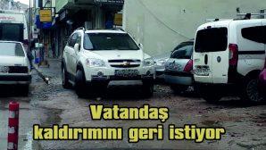 VATANDAŞ, KALDIRIMINI GERİ İSTİYOR