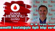 DR. M. TURGAY TUNCELLİ, HEMOFİLİ HASTALIĞIYLA İLGİLİ BİLGİ VERDİ