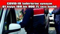 61 KİŞİYE 189 BİN 900 TL CEZA VERİLDİ