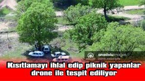 PİKNİK YAPANLAR DRONE İLE TESPİT EDİLİYOR