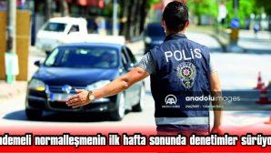 KADEMELİ NORMALLEŞMENİN İLK HAFTA SONUNDA DENETİMLER SÜRÜYOR
