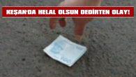 ATM ÖNÜNDE BULDUĞU 200 TL'Yİ POLİSE TESLİM ETTİ