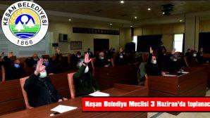 KEŞAN BELEDİYE MECLİSİ 3 HAZİRAN'DA TOPLANACAK