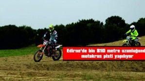 EDİRNE'DE BİN 810 METRE UZUNLUĞUNDA MOTOKROS PİSTİ YAPILIYOR