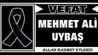MEHMET ALİ UYBAŞ VEFAT ETTİ
