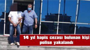 14 YIL HAPİS CEZASI BULUNAN KİŞİ POLİSİNE YAKALANDI