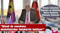 """""""İŞLETMELERİMİZ VE HALKIMIZ KURALLARA UYMAK ZORUNDADIR"""""""
