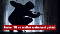 EVDEN, TV VE MUTFAK MALZEMESİ ÇALINDI