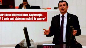 """GAYTANCIOĞLU: """"AKP 7 YILDIR YENİ STADYUMUN MAKETİ İLE OYNUYOR"""""""