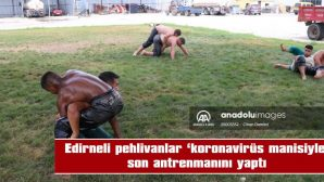 """EDİRNELİ PEHLİVANLAR """"KORONAVİRÜS MANİSİYLE"""" SON ANTRENMANINI YAPTI"""