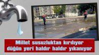 """BİZLERE SU LAZIM, DAVUL ŞOV DEĞİL"""