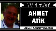 AHMET ATİK VEFAT ETTİ