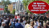 30 AĞUSTOS ZAFER BAYRAMI KEŞAN'DA DA COŞKUYLA KUTLANDI