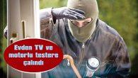 EVDEN TV VE MOTORLU TESTERE ÇALINDI
