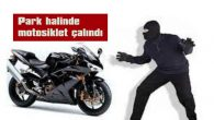 PARK HALİNDE MOTOSİKLET ÇALINDI