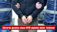 GÖZALTINA ALINAN FETÖ ŞÜPHELİSİ DOKTOR TUTUKLANDI