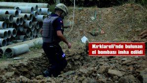 KIRKLARELİ'NDE BULUNAN EL BOMBASI İMHA EDİLDİ
