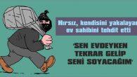 POLİS, HIRSIZI ÇALDIKLARIYLA BİRLİKTE YAKALADI