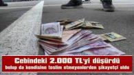 CEBİNDEKİ 2.000 TL'Yİ DÜŞÜRDÜ