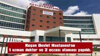 KEŞAN DEVLET HASTANESİ'NE, 1 UZMAN DOKTOR VE 2 ECZACI ATAMASI YAPILDI